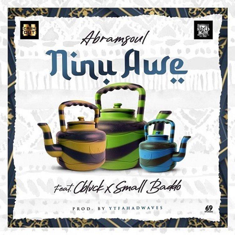 Abramsoul Ft. C Blvck & Small Baddo – Ninu Awe