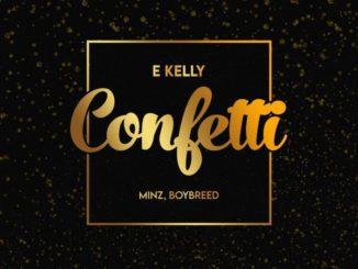 E-Kelly – Confetti ft. Boybreed, Minz