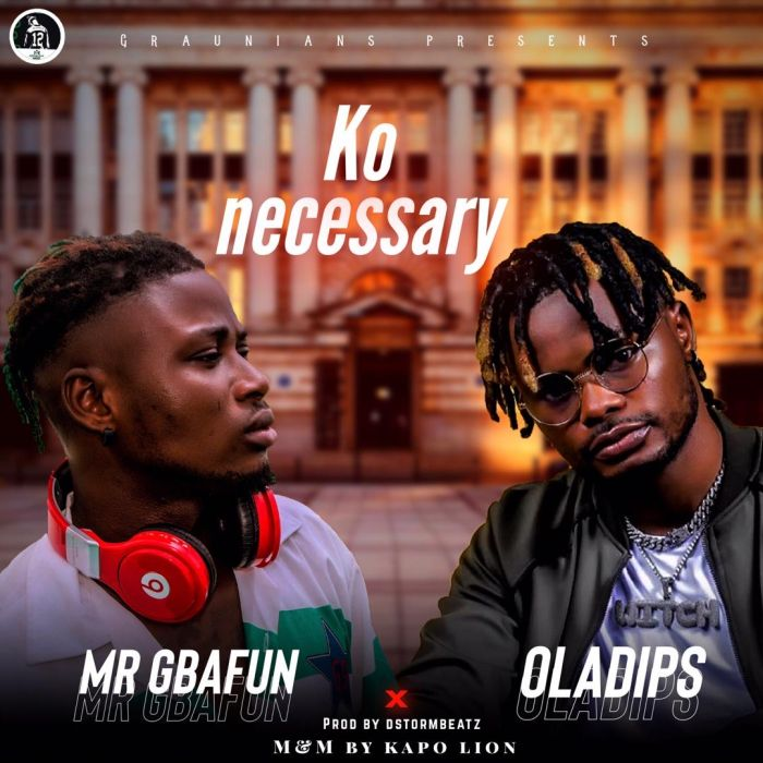 Mr Gbafun Ft. Oladips – Ko Necessary