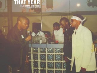 Show Dem Camp – That Year ft. Sir Dauda