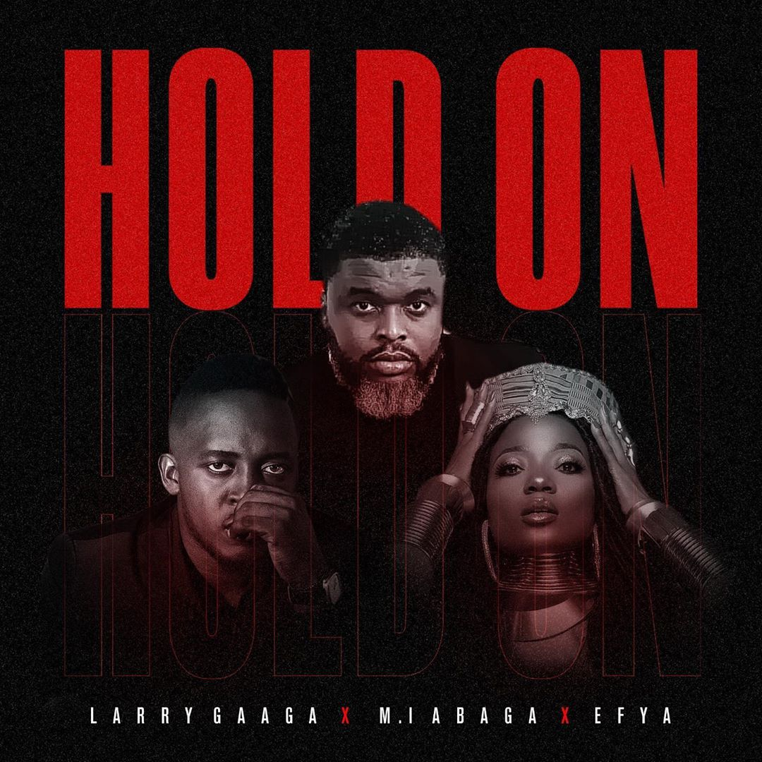 Larry Gaaga – Hold On ft. MI Abaga, Efya