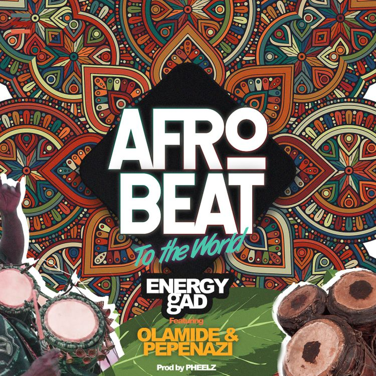 Energy gAD, Olamide & Pepenazi – Afrobeat To The World