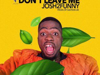 Josh2Funny – Don't Leave Me