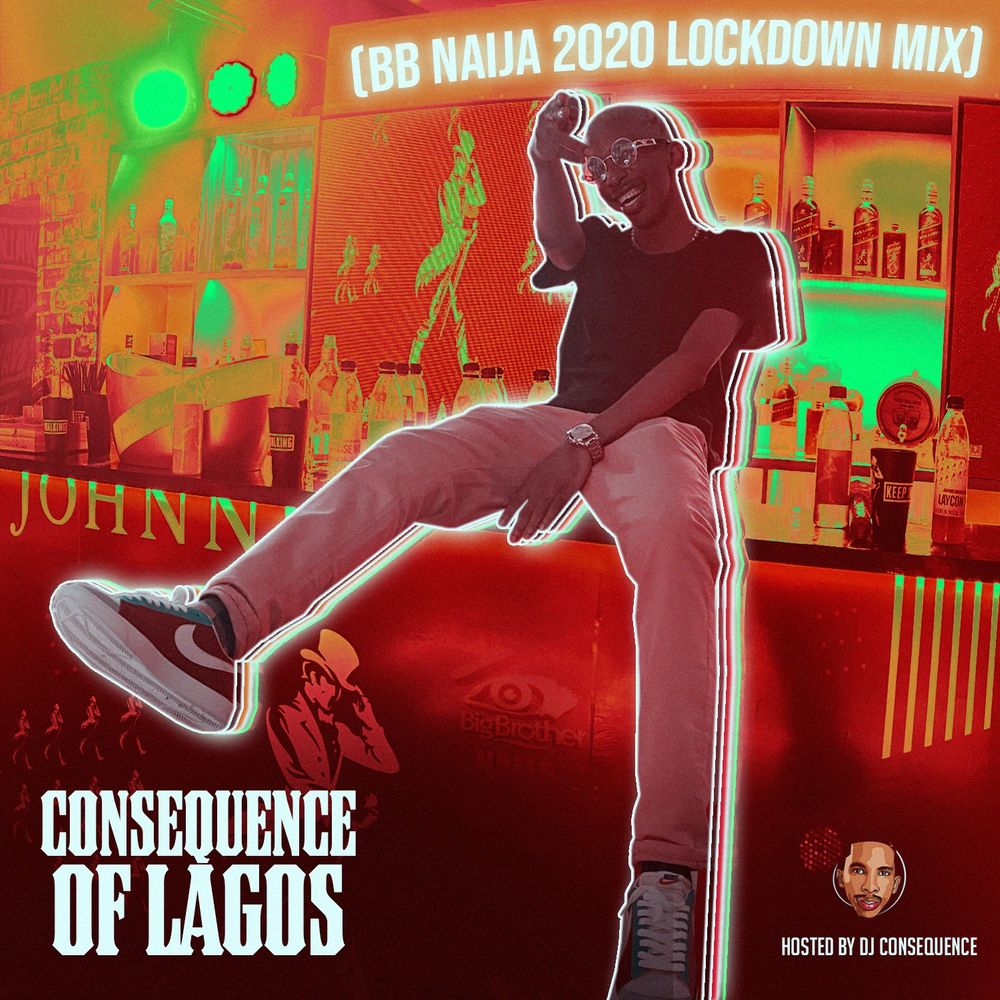DJ Consequence – Of Lagos (BBNaija Lockdown 2020 Party Mix)