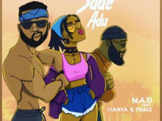 M.A.D ft. Iyanya & Praiz – Sade Adu