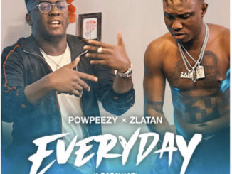 Powpeezy ft. Zlatan Ibile – Everyday (Lojojumo)