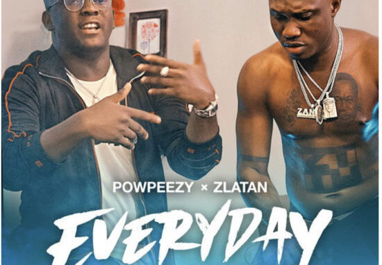 Powpeezy ft. Zlatan Ibile – Everyday (Lojojumo)