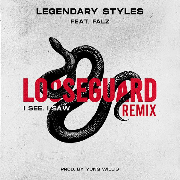 Legendary Styles ft. Falz – Loose Guard Remix (I See, I Saw)