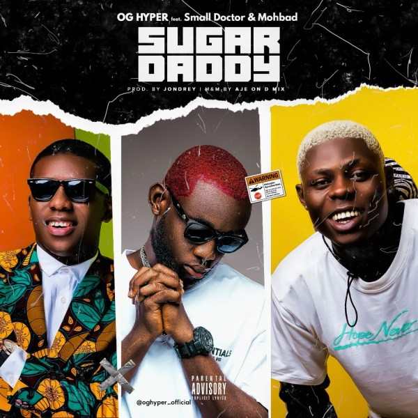 OG Hyper ft Small Doctor & Mohbad – Sugar Daddy
