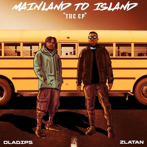 Oladips – Mainland To Island ft. Zlatan