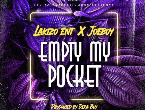 Lakizo Entertainment & Joeboy – Empty My Pocket