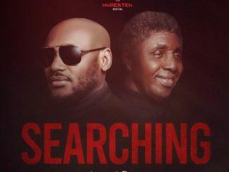 2Baba – Searching ft. Bongos Ikwue