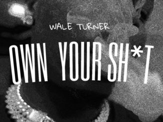 Wale Turner – Own Your Shxt